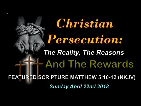 Christian Persecution: The Reality, The Reasons And The Rewards