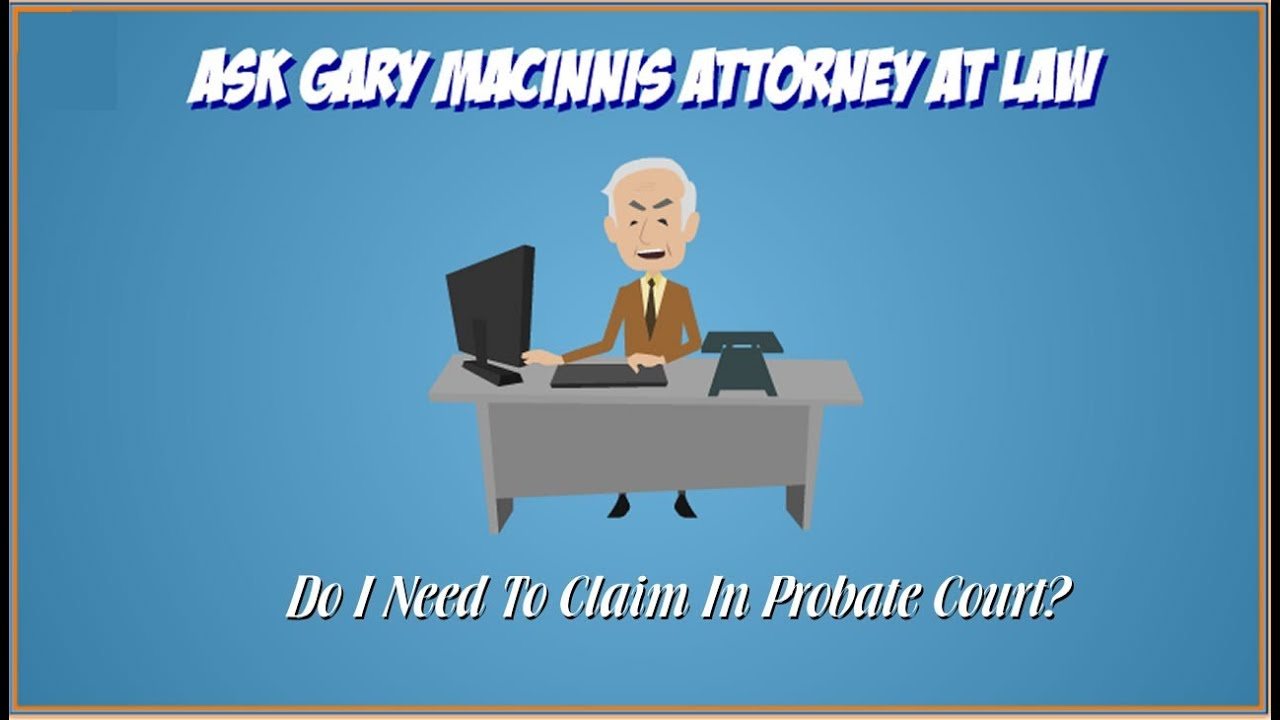 Do I need to claim in Probate Court? - Texas probate law  Austin Probate  Attorney