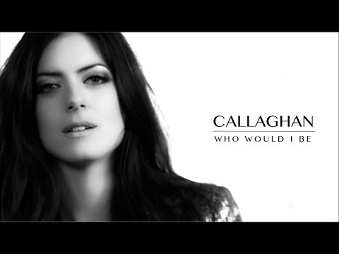 Callaghan - Who Would I Be - OFFICIAL VIDEO