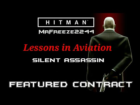 HITMAN   Lessons in Aviation   Featured Contract   Silent Assassin