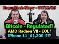 Bitcoin Regulations? — Radeon VII Retired — iPhone 11 Price — IBM Buys Red Hat — RTS 07-12-19