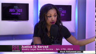 Justice is Served for the week of January 17th, 2014 | Black Hollywood Live