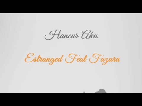 Estranged Feat Fazura - Hancur Aku (LIRIK)