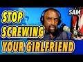 Stop Screwing Your Girlfriend! ... She Needs Love, Not Sex.