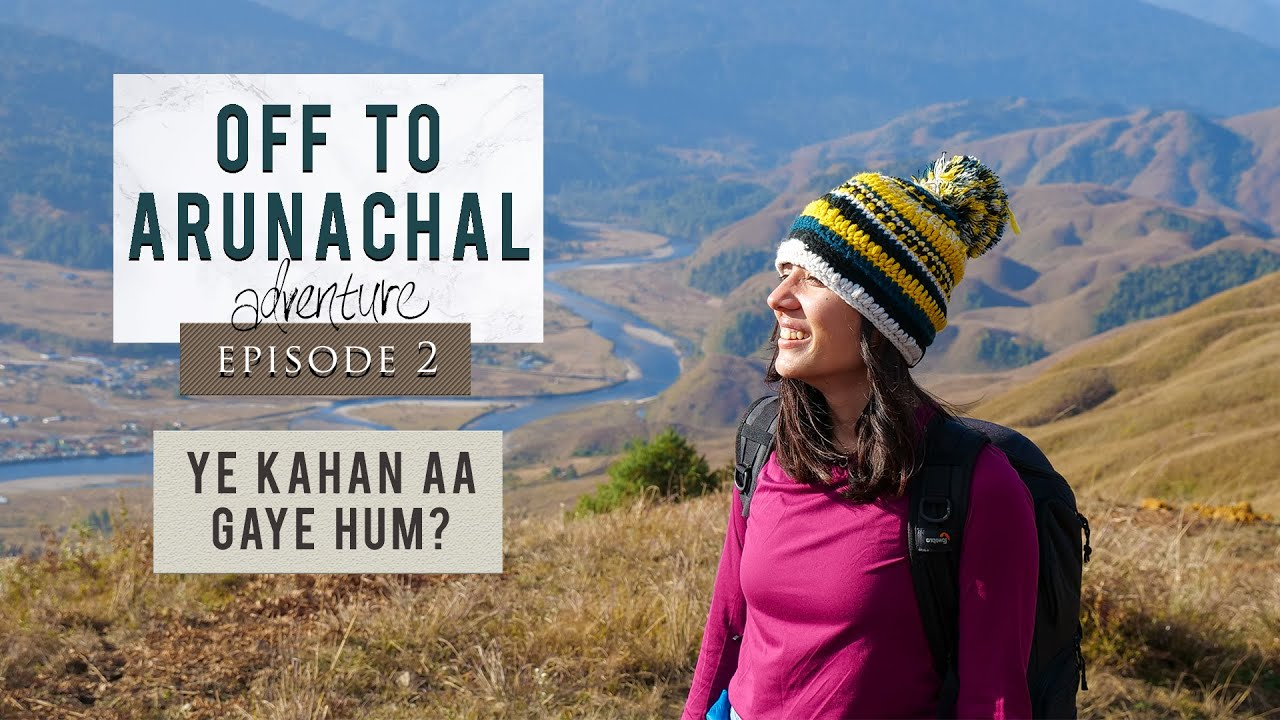 Ep2 | Travelling through North East India |Off To Arunachal | Ye Kahan Aa Gaye Hum | Along & Mec