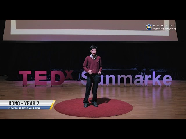 How to Achieve your Goal by Hong| Year 7 at TEDxSunmarke