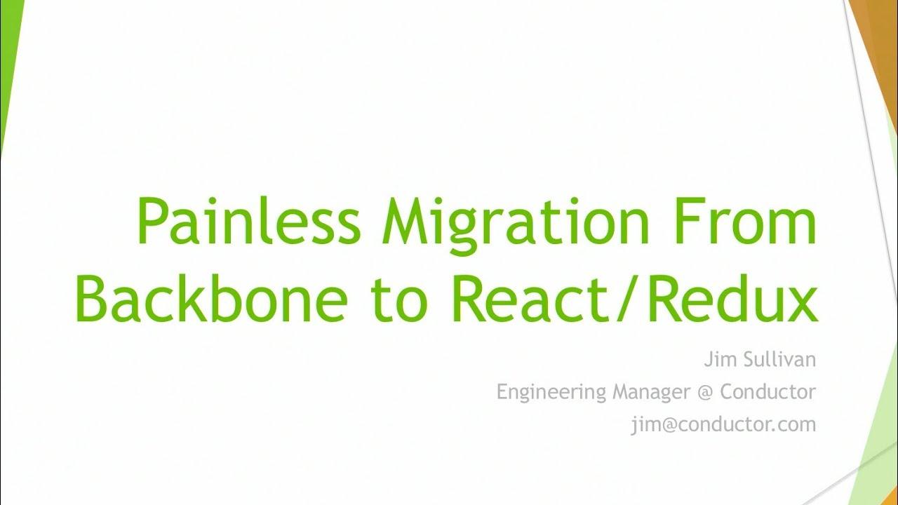 Painless Migration From Backbone to React/Redux - Jim Sullivan @ ReactNYC