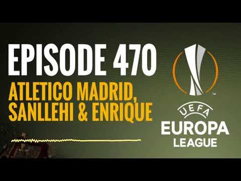 Episode 470 - Atletico Madrid, Sanllehi and Enrique