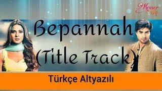 Bepannah (Title Song) - Türkçe Altyazılı | Rahul Jain
