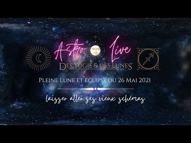 Lecture des énergies de la Pleine Lune en Sagittaire du 26 Mai 2021 -Laisser aller ses vieux schémas