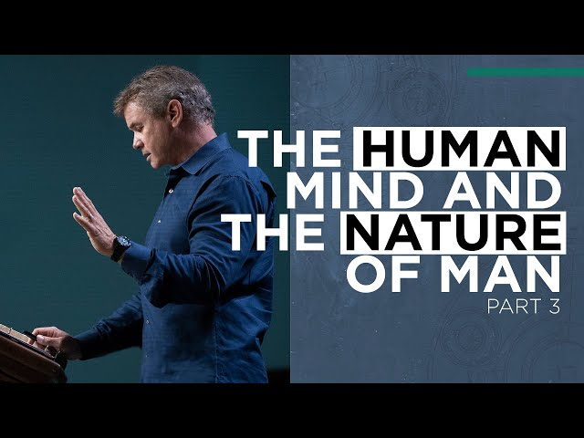 The Human Mind and The Nature Of Man (Part 3)