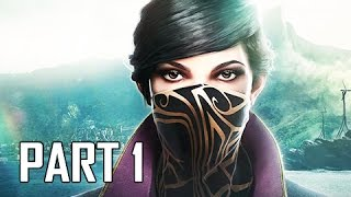 Dishonored 2 Walkthrough Part 1 - Emily & Corvo (PC Ultra Let