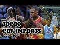 Top 10 BEST PBA IMPORTS 2009 - 2019