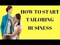 How To Start A Tailoring Business | Small Business Ideas