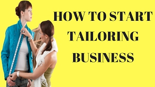 How To Start A Tailoring Business   Small Business Ideas