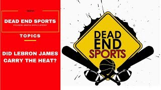 Did Lebron Carry the Miami Heat? | Dead End Sports