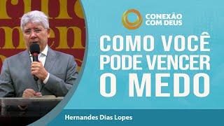 Você Pode Vencer o Medo | Rev Hernandes Dias Lopes | Conexão com Deus