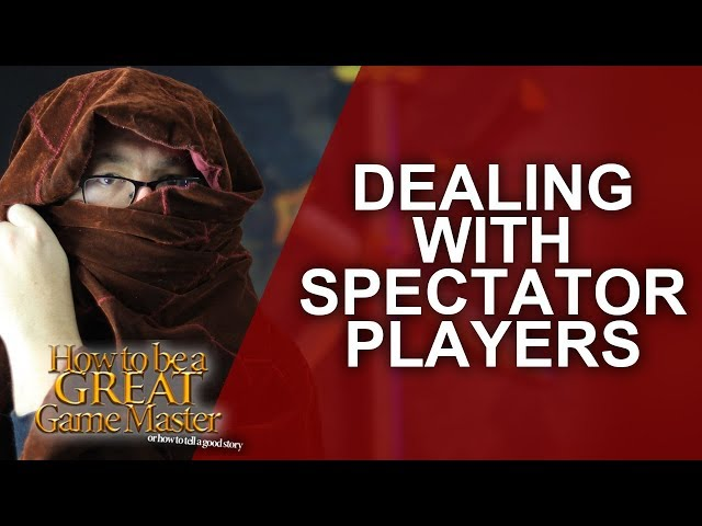 Great Game Master - How to work with Spectator players - GMTips