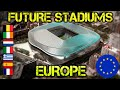 All Future Europe Stadiums