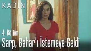 Sarp, Bahar'ı istemeye geldi - Kadın 4. Bölüm