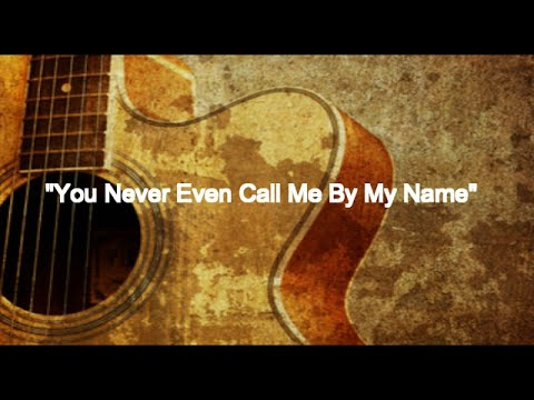 You Never Even Call Me By My Name (Guitar Chords/Lyrics)