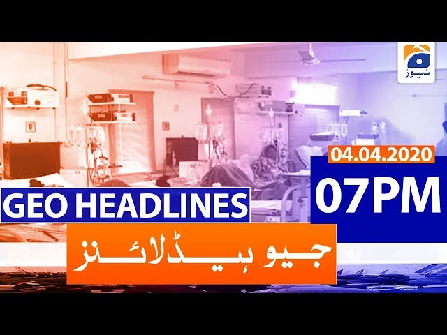 Geo Headlines 07 PM | 4th April 2020