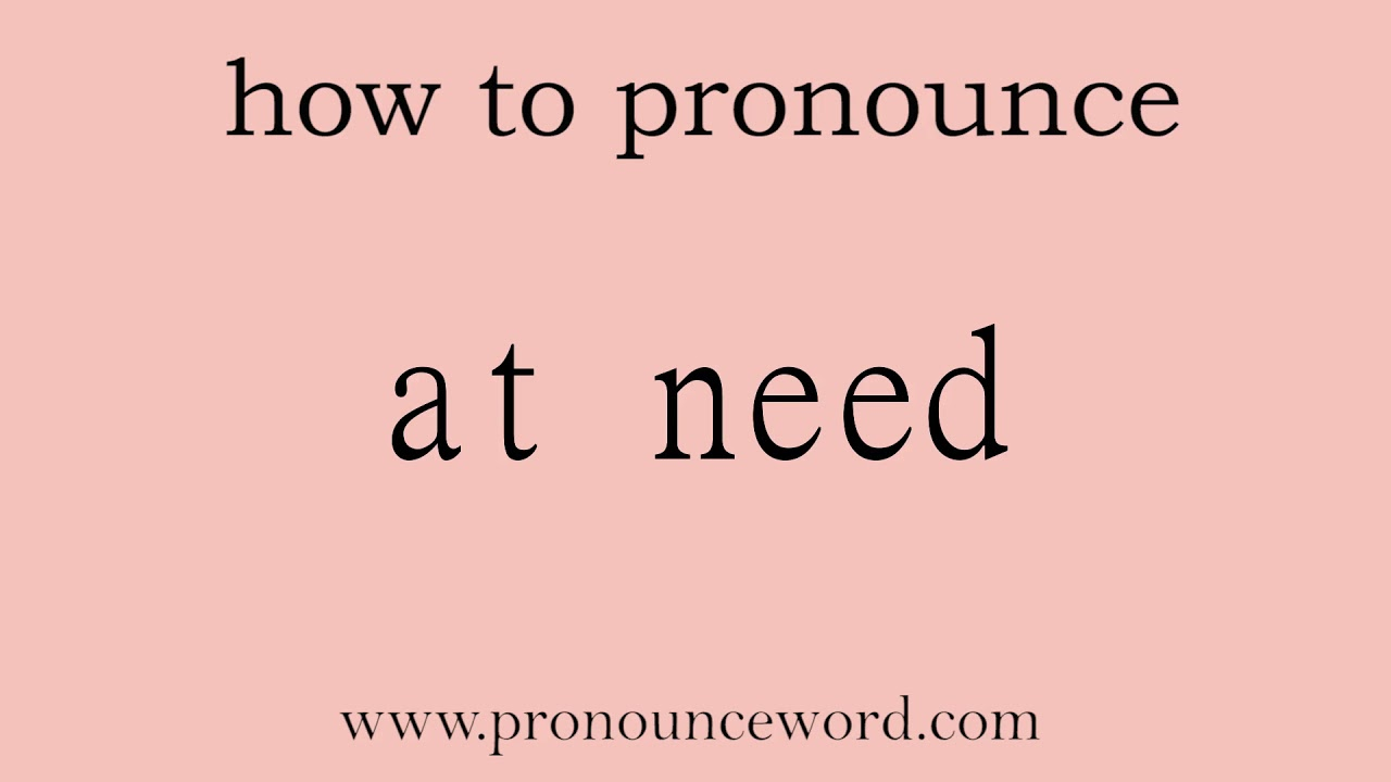 at need: How to pronounce at need in english (correct!).Start with
