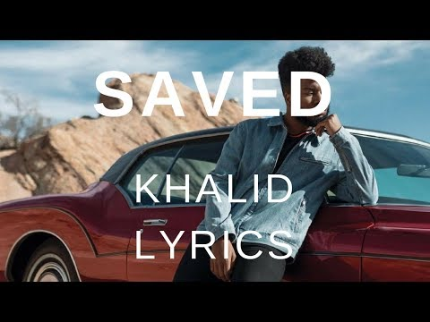 Saved | Khalid | Lyrics