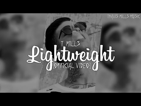 T. Mills - Lightweight (Official Video)
