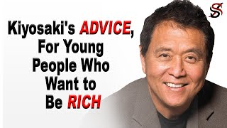 Robert Kiyosaki's Advice for Young People Who want to Be Rich