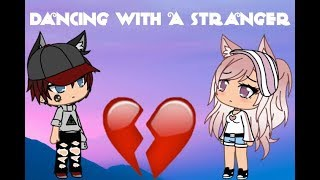 *+Dancing With A Stranger+* Gacha Life Version Video