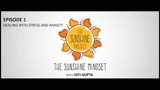 The Sunshine Mindset with Niti Gupta | 1: Dealing with Stress and Anxiety