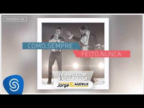 Jorge & Mateus - Te Amo Com a Voz Rouca - [Como Sempre Feito Nunca] (Áudio Oficial)
