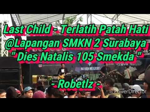 Last Child - Terlatih Patah Hati @Lapangan SMKN 2 Surabaya / SMEKDA / SMK Negeri 2 Surabaya