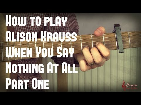 How To Play When You Say Nothing At All By Alison Krauss - Guitar Lesson Tutorial With Tabs