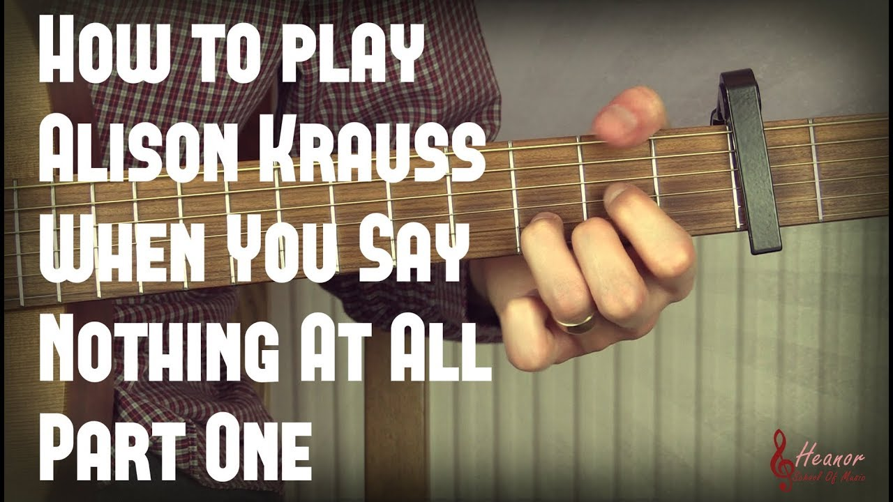 How To Play When You Say Nothing At All By Alison Krauss Guitar