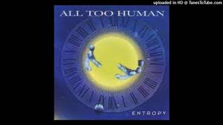 """All too Human (U.S) 'what do you call me now' taken from """"Entropy"""" European  release 2004"""