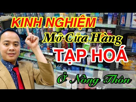 Kinh Nghiệm Mở Cửa Hàng Kinh Doanh Tạp Hoá Ở Nông Thôn - Kinh Nghiệm Mở Siêu Thị MiNi