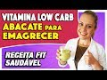 Vitamina para EMAGRECER com Poucos Carboidratos - Mata a Fome e Super Saudável