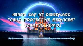 Nero's Day at Disneyland - Child Protective Services Theme Song(Dant3s Remix)