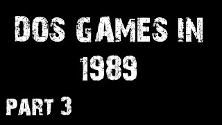 DOS Games in 1989 [part 3]