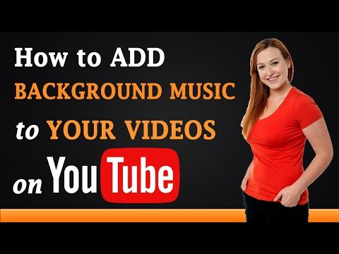 How to Add Background Music to Your s on YouTube
