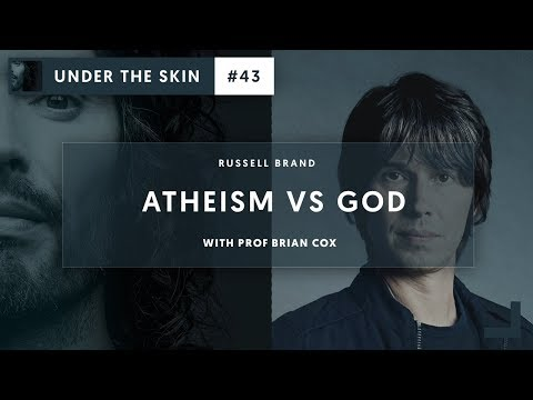 ATHEISM VS GOD with Russell Brand & Brian Cox  Under The Skin