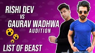 Rishi dev vs Gaurav wadhwa audition   List of beast  