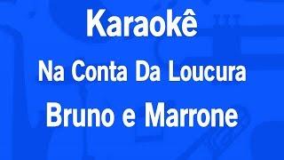 Baixar Karaokê Na Conta Da Loucura - Bruno e Marrone