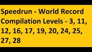 SPEED RUN 4 WR COMPLIATION Levels 3, 11, 12, 16, 17, 19, 20, 24, 25, 27, 28