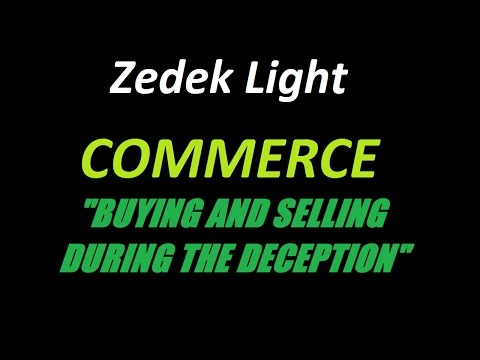 "Zedek Light - Commerce ""Buying and Selling During the Deception"""