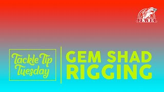 #TackleTipTuesday: Gem Shad Rigging
