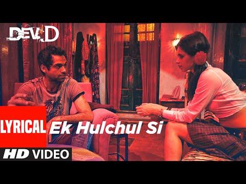 Ek Hulchul Si Lyrical   Dev D   Abhay Deol, Mahi Gill, Kalki Koechlin   Joi Barua   Amit Trivedi