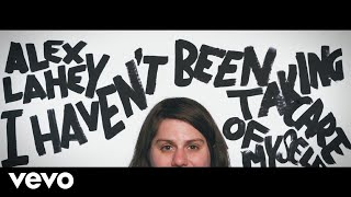Alex Lahey - I Haven't Been Taking Care of Myself